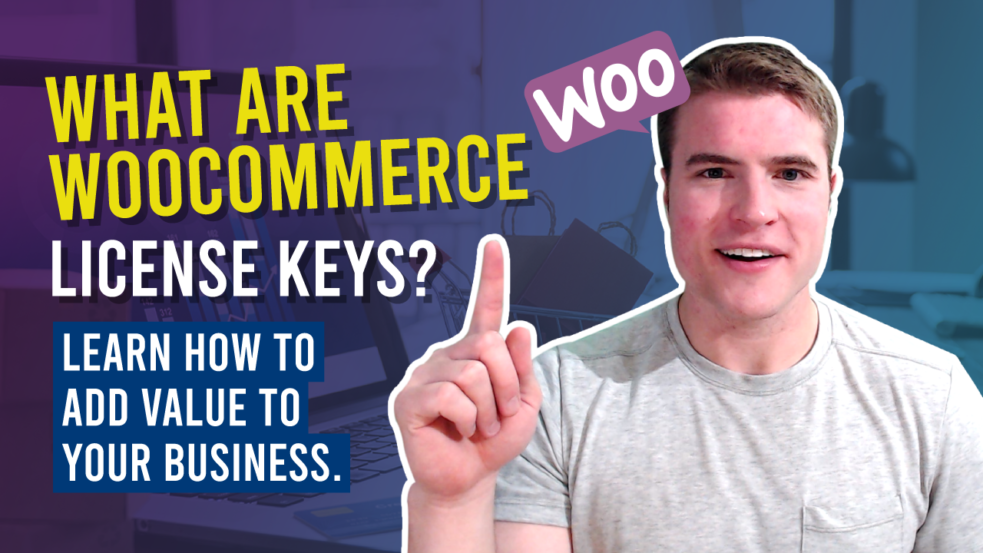 What are WooCommerce license keys? Read our guide and learn how to add value to your business.